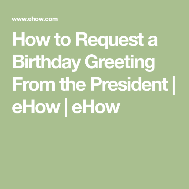 How to request a birthday greeting from the president birthday how to request a birthday greeting from the president ehow m4hsunfo