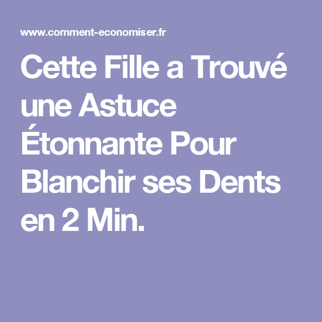 cette fille a trouv une astuce tonnante pour blanchir ses dents en 2 min projets essayer. Black Bedroom Furniture Sets. Home Design Ideas
