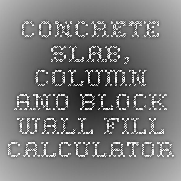 Concrete Slab, Column and Block Wall Fill Calculator | Home