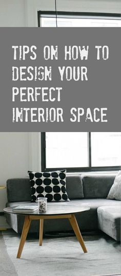 Design tips for your home. How to design you perfect home and make your interior space work for you. A simple how to guide on home and design for your perfect interiors