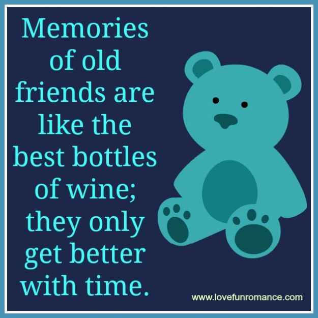 Captivating Memories Of Old Friends Are Like The Best Bottles Of Wine; They Only Get  Better