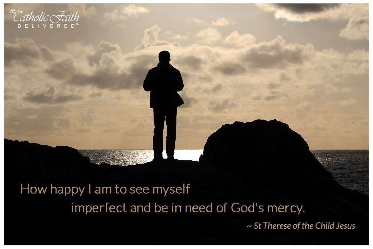 """""""How happy I am to see myself                   imperfect and be in need of God's mercy."""" ~ St Therese of the Child Jesus"""