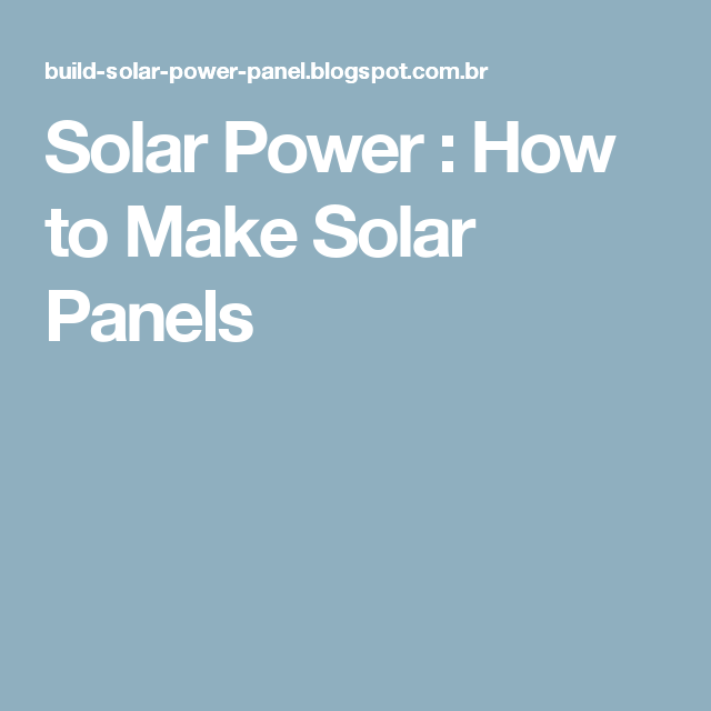 Solar Power : How to Make Solar Panels | novo | Pinterest