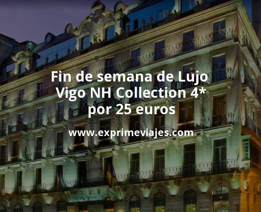 Fin De Semana De Lujo Vigo Nh Collection 4 Por 25 P P Noche Ofertas De Viajes Ofertas De Vuelos Fin De Semana