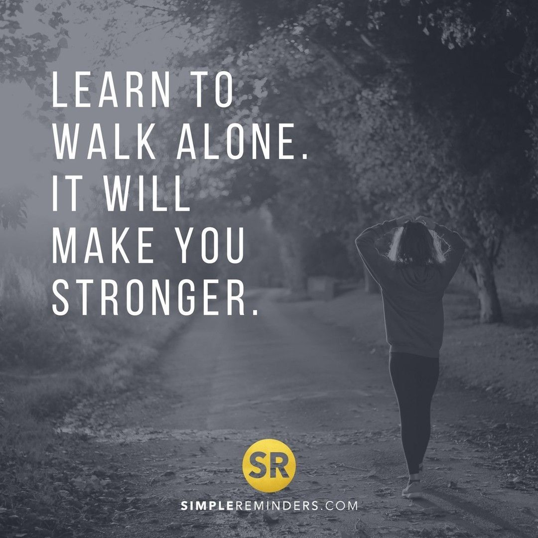 Learn To Walk Alone It Will Make You Stronger Simplereminders