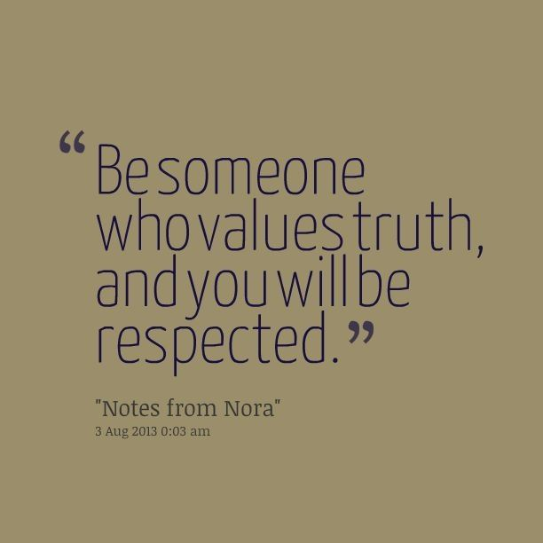 Be someone who values truth...  #GetReal #GetTruth #GetWright