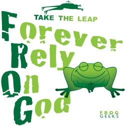 Forever rely on God!!! (FROG)