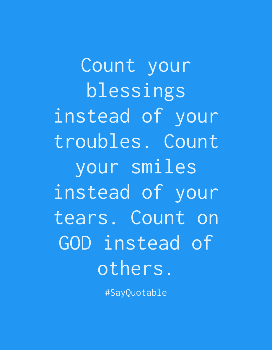 Quote About Count Your Blessings Instead Of Your Troubles Count Good Life Quotes Life Quotes Quotes