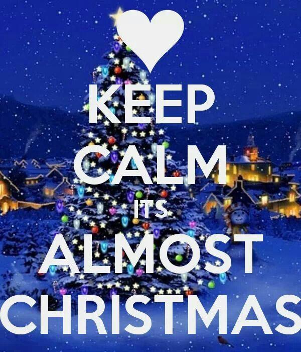 Keep calm it's almost Christmas.. | Christmas is coming, Christmas quotes,  Christmas spirit