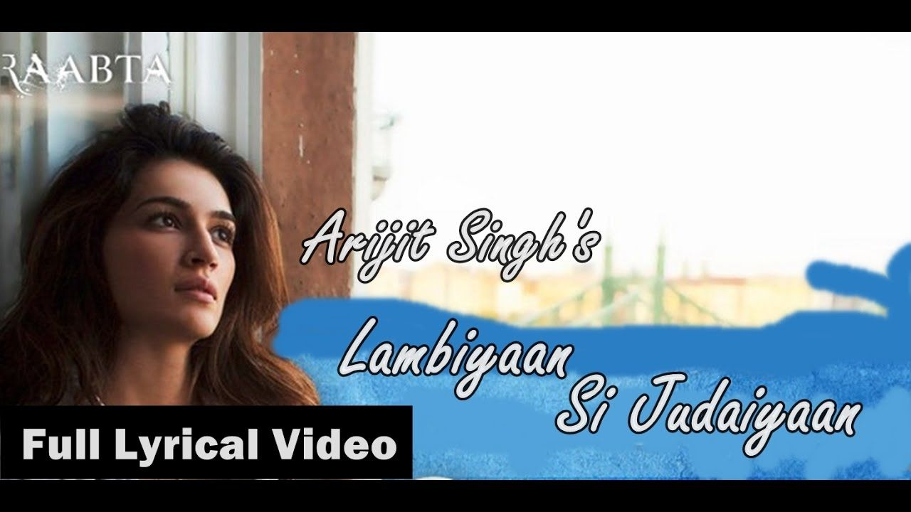 Arijit Singh Lambiyaan Si Judaiyaan Full Lyrical Video Raabta Su Lyrics Songs Youtube