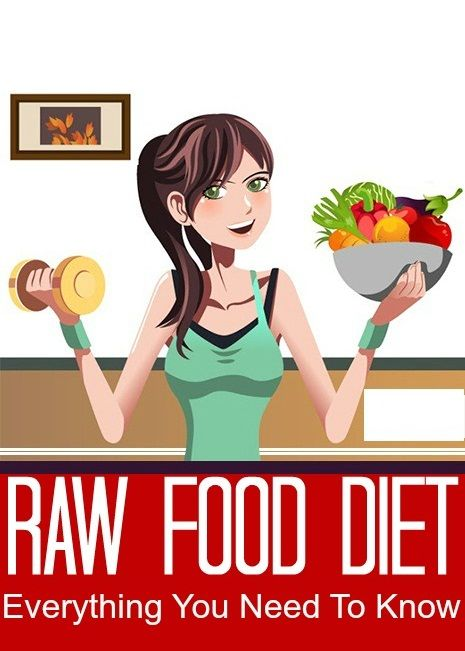 Raw Food Diet – Everything You Need To Know About Raw Food Diet