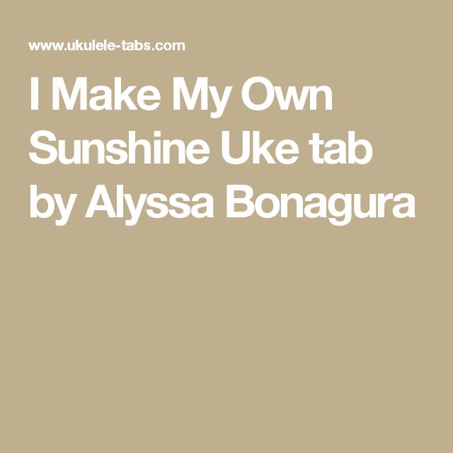 I Make My Own Sunshine Uke Tab By Alyssa Bonagura Uke Guitar