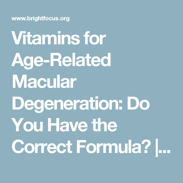 Vitamins for Age-Related Macular Degeneration: Do You Have the Correct Formula? | BrightFocus Foundation