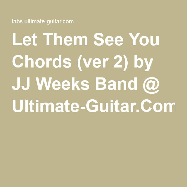 Let Them See You Chords Ver 2 By Jj Weeks Band Ultimate Guitar