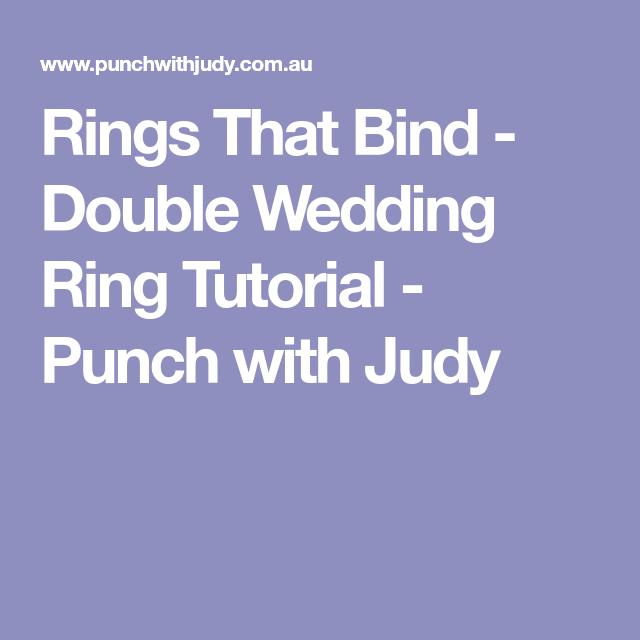 Rings That Bind Double Wedding Ring Tutorial Punch with Judy