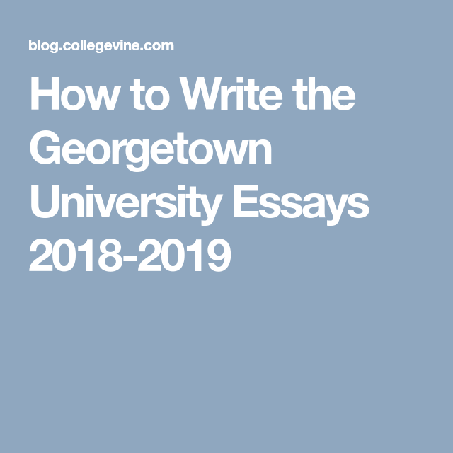 Georgetown university application essays 2013