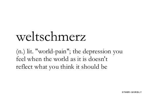 weltschmerz other-wordly