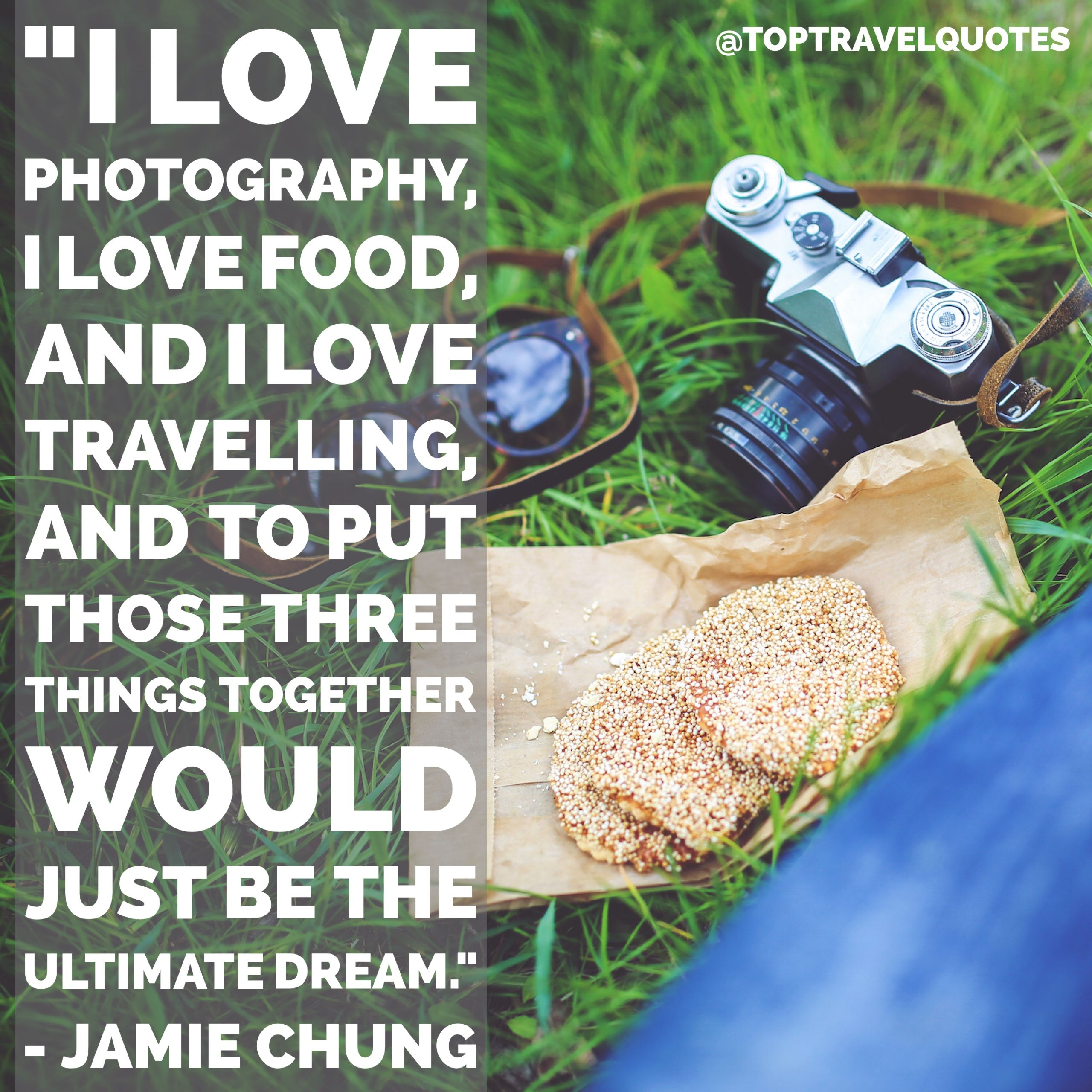 I Love Photography I Love Food And I Love Travelling And To Put