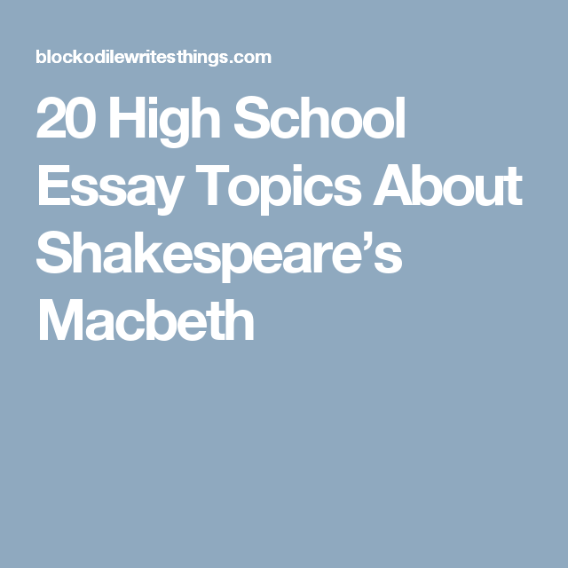 High School Essay Topics About Shakespeares Macbeth  Step    High School Essay Topics About Shakespeares Macbeth