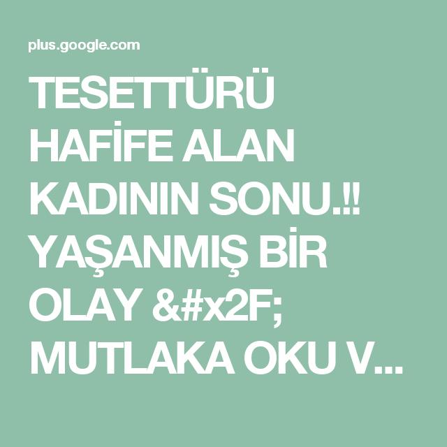 TESETTÜRÜ HAFİFE ALAN KADININ SONU.!! YAŞANMIŞ BİR OLAY / MUTLAKA OKU VE PAYL...
