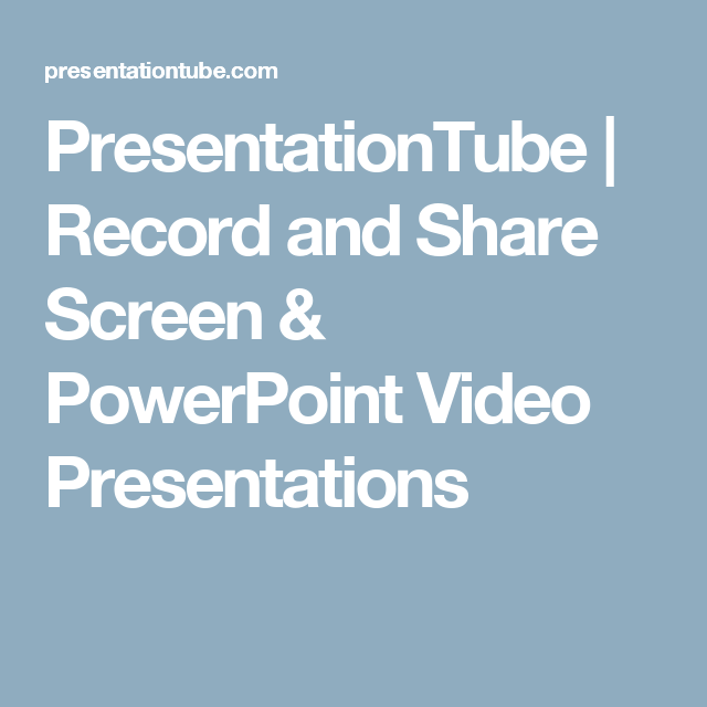 PresentationTube | Record and Share Screen & PowerPoint Video Presentations