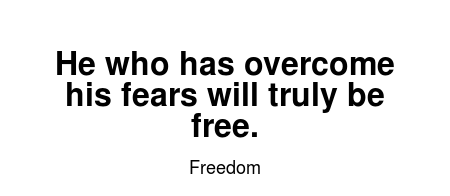 Read more Freedom quotes at wiktrest.com. He who has overcome his fears will truly be free.