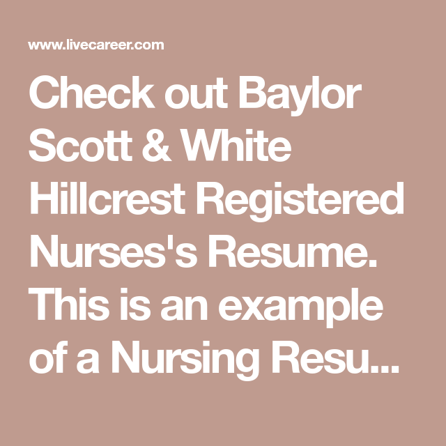 Check Out Baylor Scott White Hillcrest Registered Nurses S Resume This Is An Example Of A Nursing Resume Based Registered Nurse Resume Nursing Resume Nurse