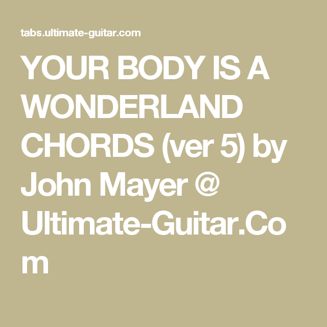 YOUR BODY IS A WONDERLAND CHORDS (ver 5) by John Mayer @ Ultimate ...