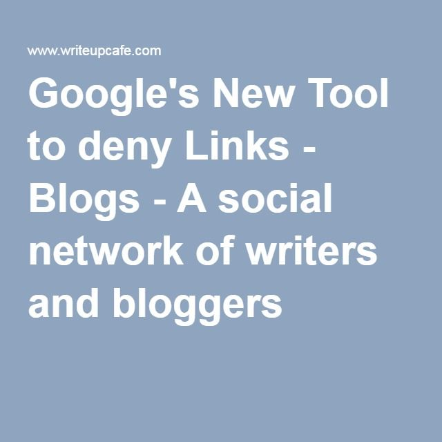 Google's New Tool to deny Links - Blogs - A social network of writers and bloggers
