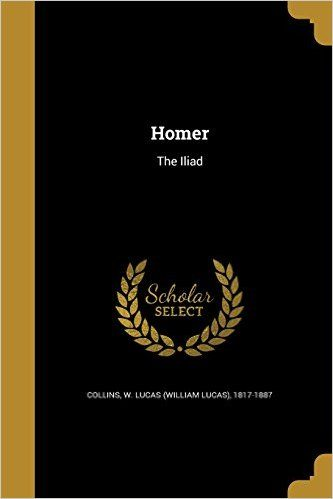 Homer: The Iliad: W Lucas (William Lucas) 1817- Collins: 9781363264421: Amazon.com: Books