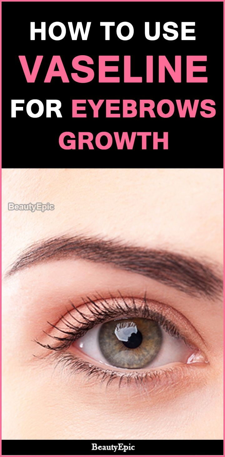 How To Use Vaseline For Eyebrows Growth Beauty Pinterest