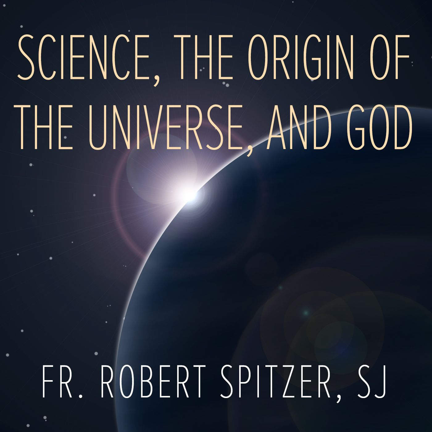 Science The Origin Of The Universe And God Fr Robert