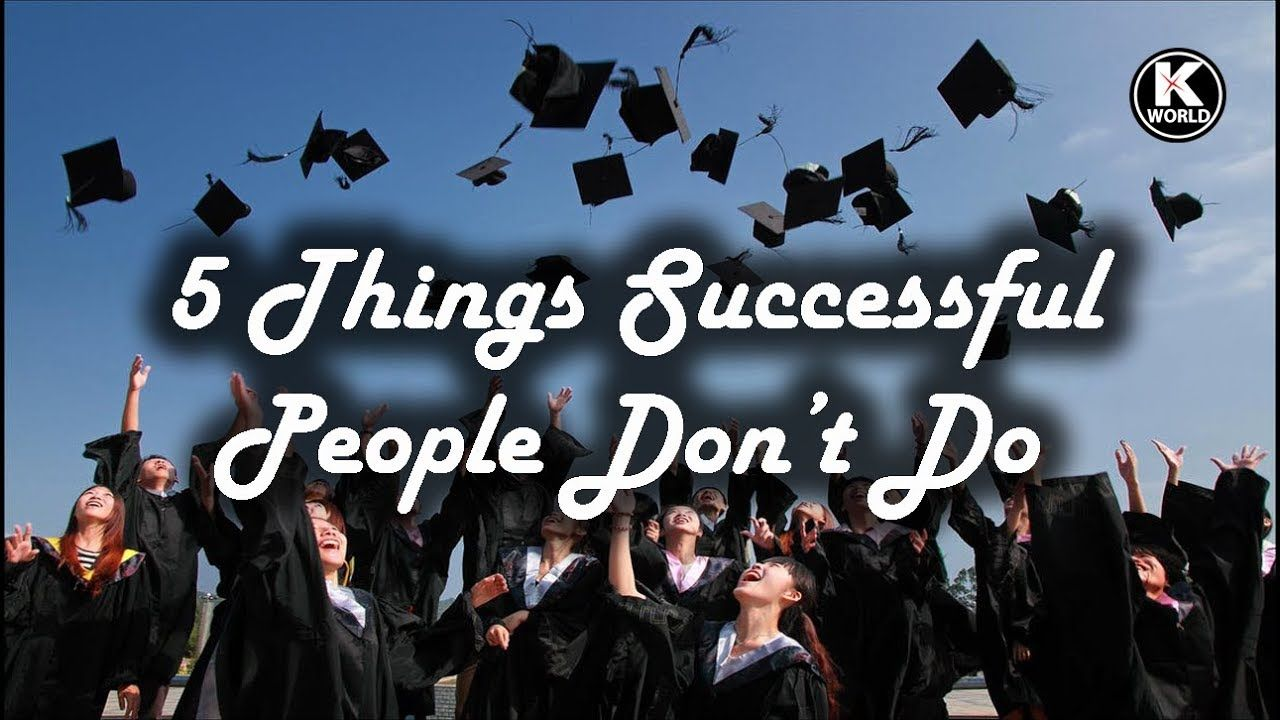 5 Things Successful People Dont Do Knowledge World