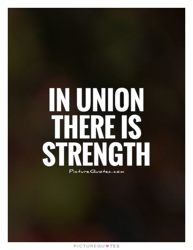 In Union There Is Strength Picture Quotes Be The Change