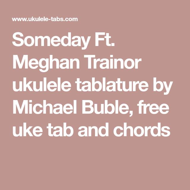 Someday Ft Meghan Trainor Ukulele Tablature By Michael Buble Free
