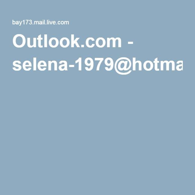 Outlook.com - selena-1979@hotmail.com