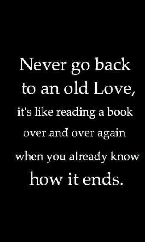 Never Go Back To An Old Love Old Love Quotes Words Quotes Meaningful Quotes