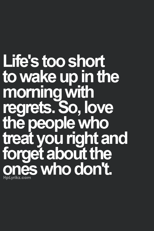 Lifes Too Short To Wake Up In The Morning With Regrets So Love