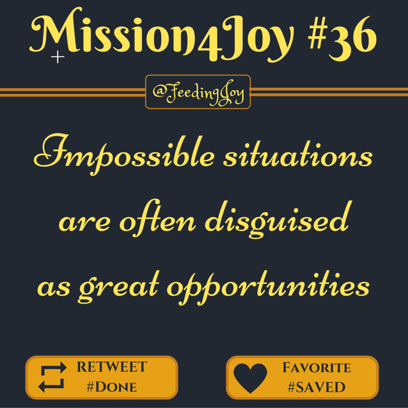 #Mission4Joy - Mission #36: #Opportunities - Impossible ...