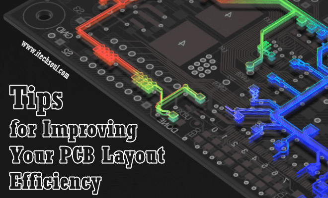 Tips For Improving Your Pcb Layout Efficiency Layout Improve Improve Yourself