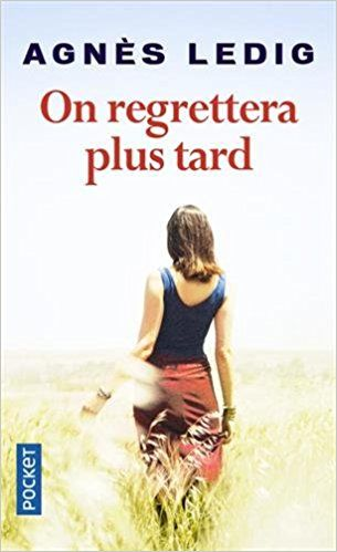 On Regrettera Plus Tard De Agnes Ledig Lire Livre