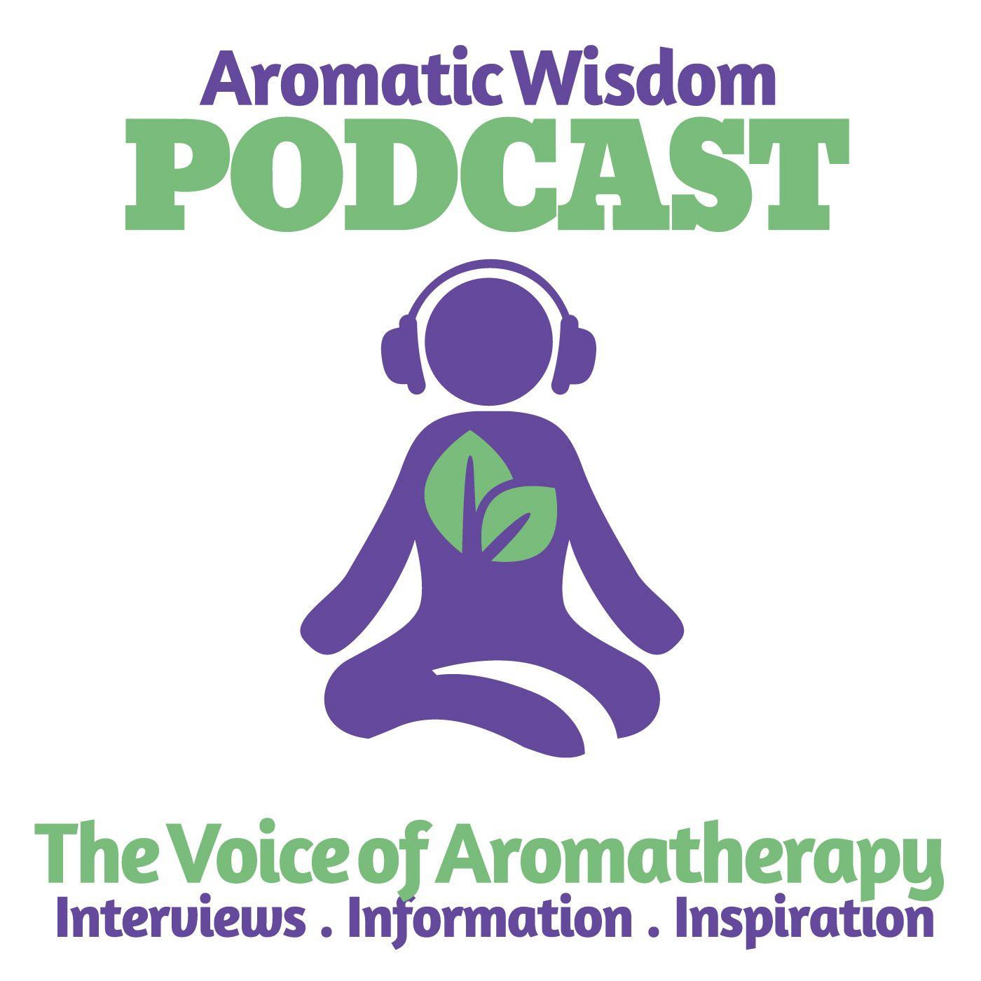 Podcast Aromatic Wisdom Instituteessential Oil Education