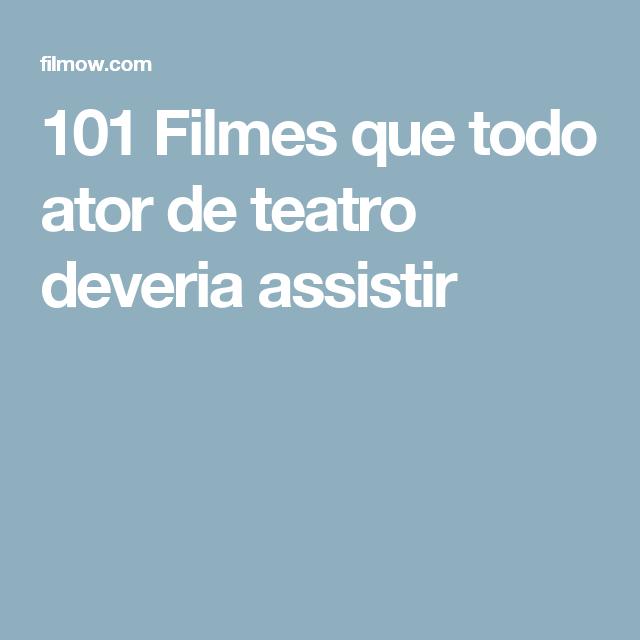 101 Filmes que todo ator de teatro deveria assistir