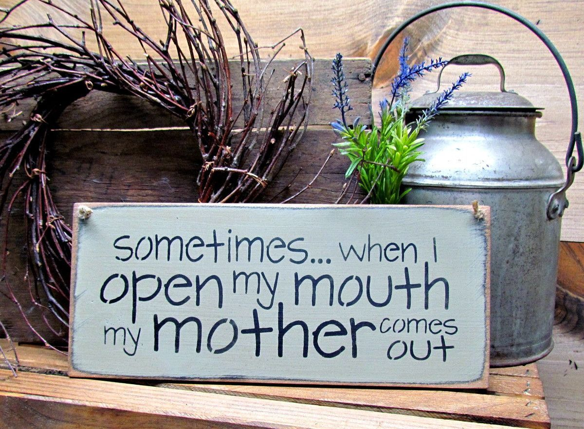 Sometimes When I Open My Mother My Mother Comes Out Wooden Mom Sign