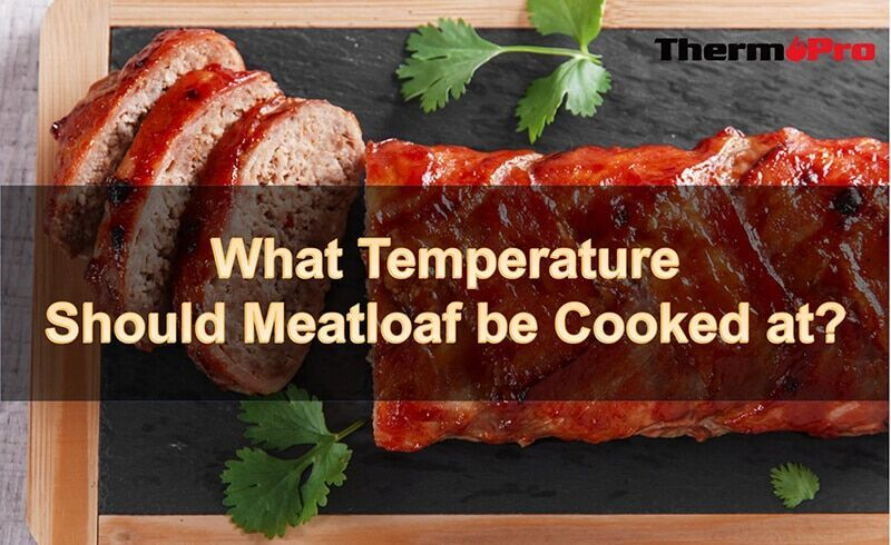 What Temperature Should Meatloaf Be Cooked At Thermopro Meatloaf How To Cook Meatloaf Meatloaf Temperature