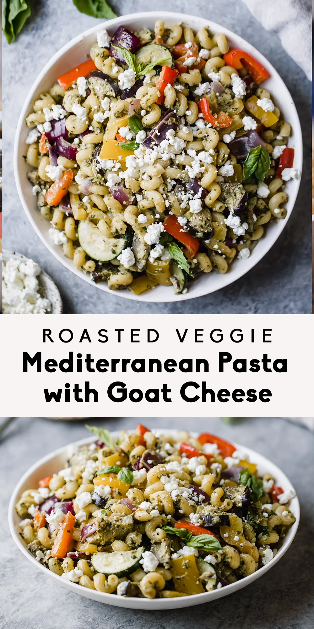 Roasted Veggie Mediterranean Pasta with Goat Cheese