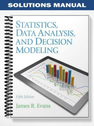 Solutions Manual Statistics Data Analysis Decision Modeling Th