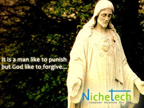 It is a man like to punish but God like to forgive...
