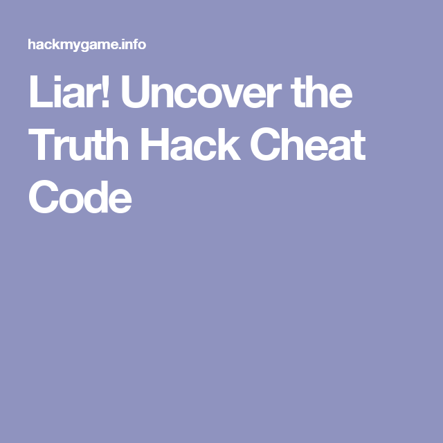 Liar! Uncover the Truth Hack Cheat Code