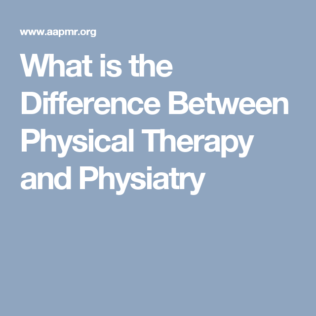 What is the Difference Between Physical Therapy and Physiatry
